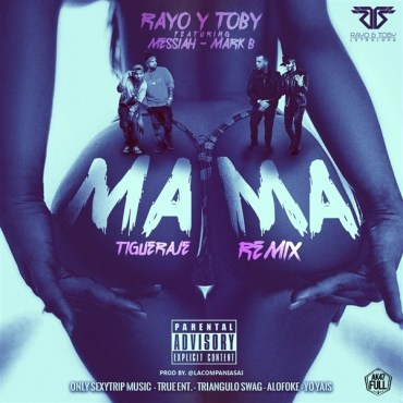 Rayo & Toby Ft. Messiah Y Mark B - Mama (Tigueraje Remix)