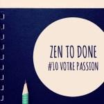 Zen To Done habitude 10 : Trouvez votre passion