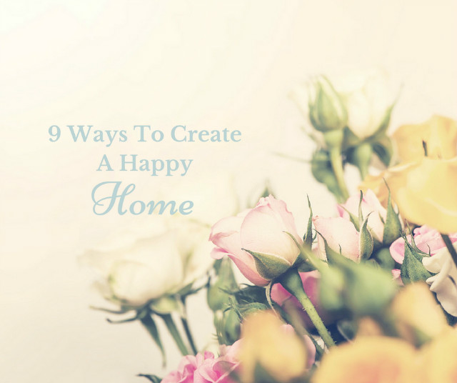 9 Ways To Create A Happy Home