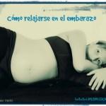 Cómo relajarse en el embarazo