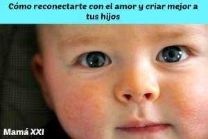 Cómo reconectarte con el amor y criar mejor a tus hijos