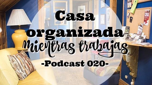 Mantener la casa organizada mientras trabajas   Podcast 020