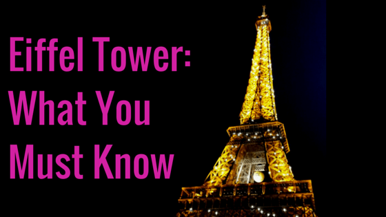 The Eiffel Tower: What You Must Know