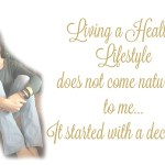 Living a Healhtier Lifestyle does not come naturally to me…