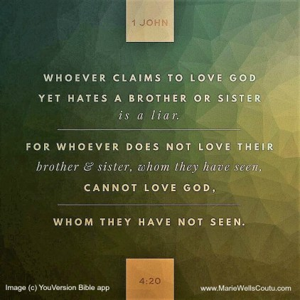 Whoever claims to love God but hates a brother or sister is a liar.