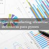 Estrategias de marketing ofensivas y defensivas para pymes