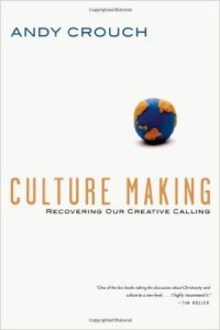 culture making andy crouch