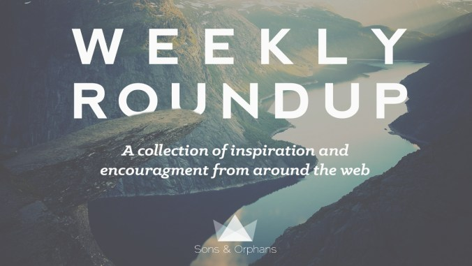 weekly roundup sons orphans blog