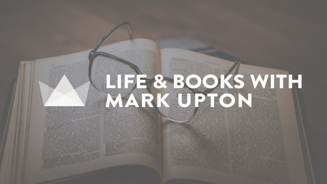 life and books with Mark Upton