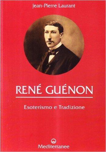 René Guénon: Esoterismo e Tradizione, di Jean-Pierre Laurant