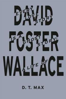 every-love-story-is-a-ghost-story-a-life-of-david-foster-wallace