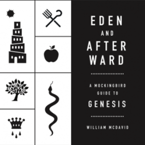 NOW AVAILABLE! Eden and Afterward: A Mockingbird Guide to Genesis