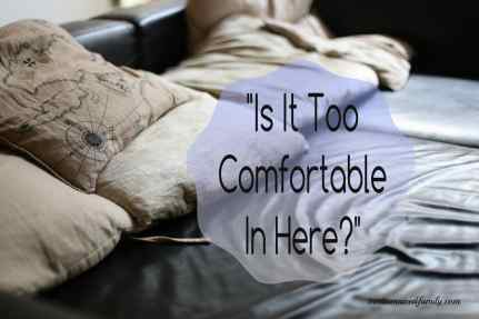 Is It Too Comfortable In Here?