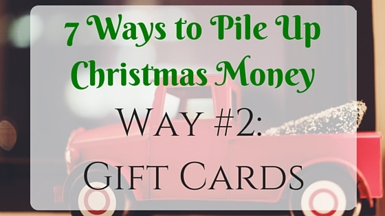 7 Ways to Pile Up Christmas Money: Gift Cards