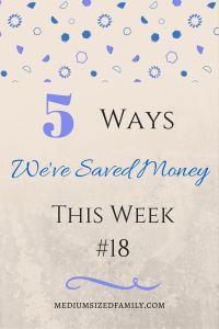 5 Ways We've Saved Money This Week 18