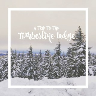 A Trip to the Timberline Lodge