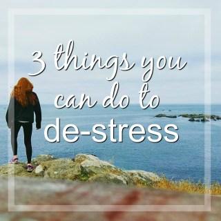 3 Things You Can Do to De-Stress