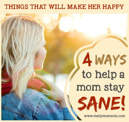 4 Ways to Help a Mom Stay Sane!