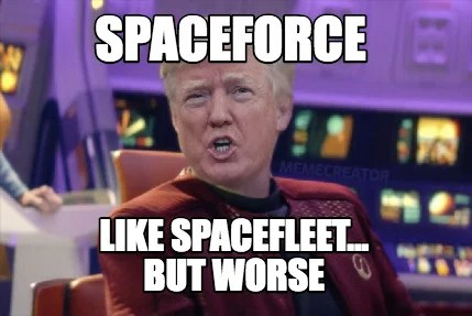 Meme Creator   Make funny memes with our meme generator and share it     Funny space force2 Memes