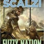 Fuzzy Nation – John Scalzi's Reimagining of H. Beam Piper's Little Fuzzy  done well!
