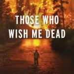 Michael Koryta's Those Who Wish Me Dead – A Grade A  Thriller – Read it before the Movie!!