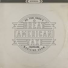 Dr Feelgoods Traveling Medicine Show - Great American Taxi