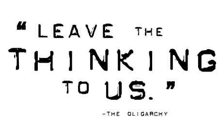 Leave the thinking to us says the oligarchy
