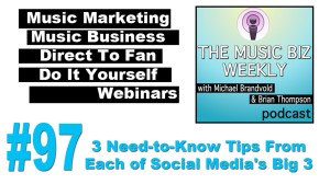 3 Need-to-Know Tips From Each of Social Media's Big 3 on The Music Biz Weekly Podcast