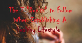 "The 7 ""Don'ts"" to Follow When Establishing a Healthy Lifestyle"