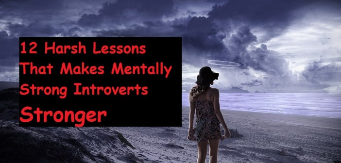 12 Harsh Lessons That Makes Mentally Strong Introverts Stronger