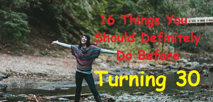 16 Things You Should Definitely Do Before Turning 30