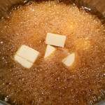 Add the butter once the sugar comes to a boil