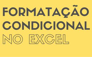 Formatação Condicional no Excel – Exemplos Práticos