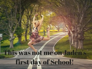 This was not me on Jaden's first day of School!