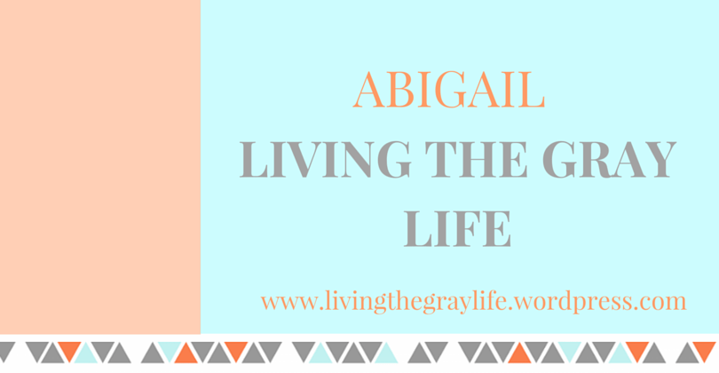 Meet the Blogger: Abigail from Living the Gray Life