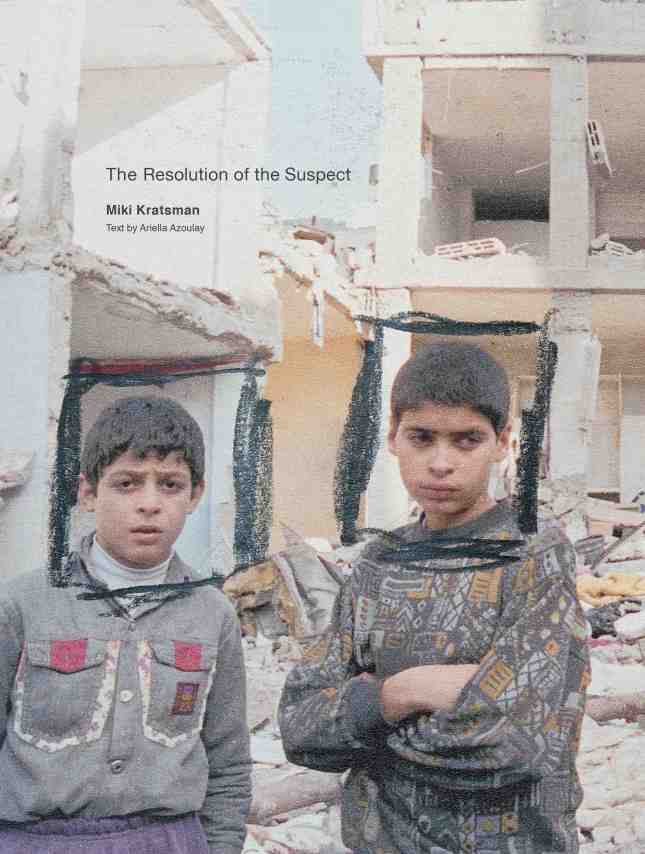 Miki Kratsman & Ariella Azoulay- The Resolution of the Suspect (ISBN- 9781934435779.RADIUS BOOKS copy