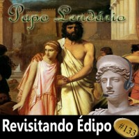 Papo Lendário #133 - Revisitando Édipo