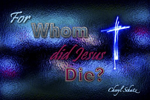 For whom did Jesus Die? on The Giving blog by Cheryl Schatz