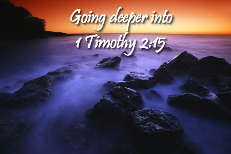 Going deeper in 1 Timothy 2:15 on Women in Ministry blog by Cheryl Schatz