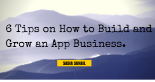 6 Tips On How To Build And Grow An App Business