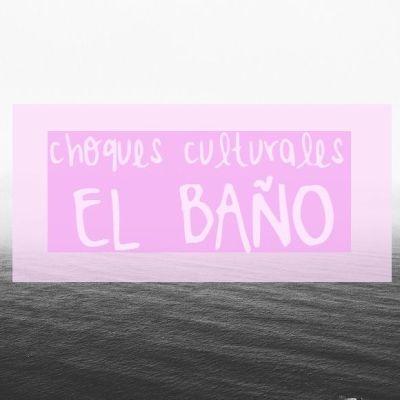 DE SHOCK CULTURALES :EL BAÑO