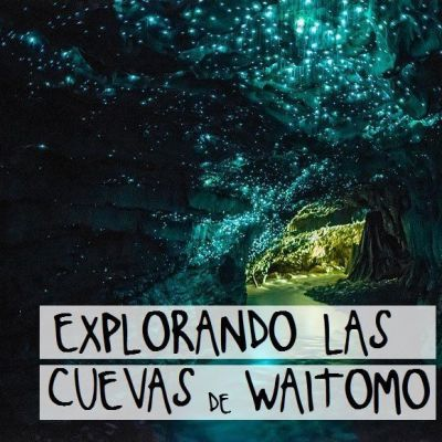 EXPLORANDO LAS CUEVAS DE WAITOMO