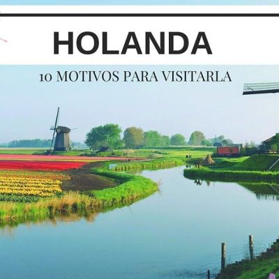 10 MOTIVOS PARA VISITAR HOLANDA