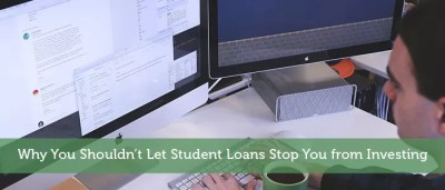 Why You Shouldn't Let Student Loans Stop You from Investing - Modest Money
