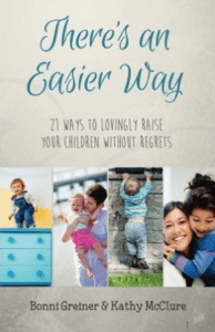 There's An Easier Way 21 Ways to Lovingly Raise Your Children Without Regrets Bonni Greiner and Kathy McClure