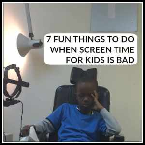 7 Fun Things to Do When Screen Time for Kids Is Bad