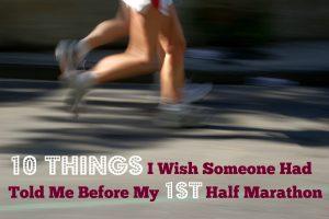 10 Things I Wish Someone Had Told Me Before My First Half Marathon
