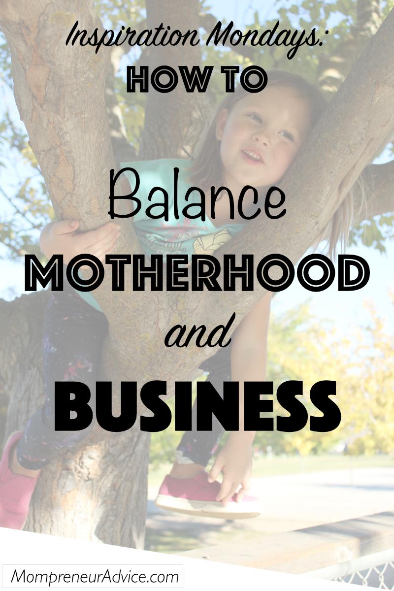 Inspiration Monday: How to Balance Motherhood and Business