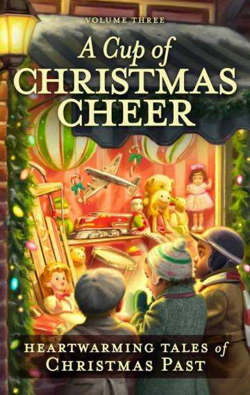 A Cup of Christmas Cheer Volume 3, Heartwarming Tales of Christmas Past