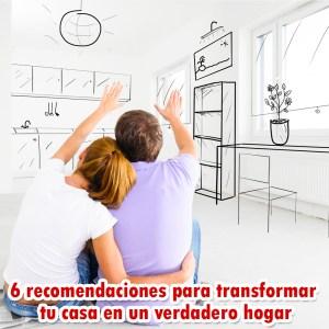 6-recomendaciones-para-transformar-tu-casa-en-un-verdadero-hogar